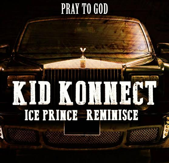Kid Konnect - Pray To God ft Ice Prince & Reminisce