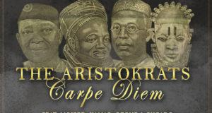 The Aristokrats - Carpe Diem ft Pucado, Kamar, Ozone & Mojeed [AuDio]