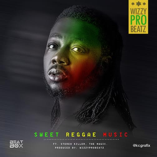 WizzyPro - Sweet Reggae Music ft Stereo Killer & The Magic [AuDio]
