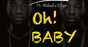 Legendury Beatz - Oh Baby ft Wizkid & Efya [AuDio]