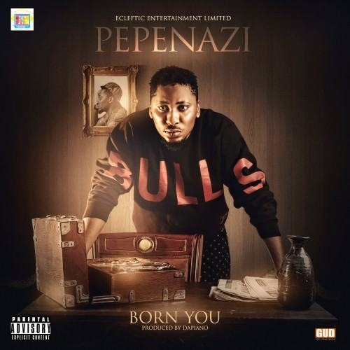 Pepenazi - Born You