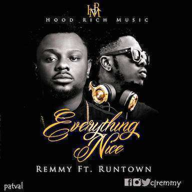 Remmy - Everything Nice ft Runtown [AuDio]