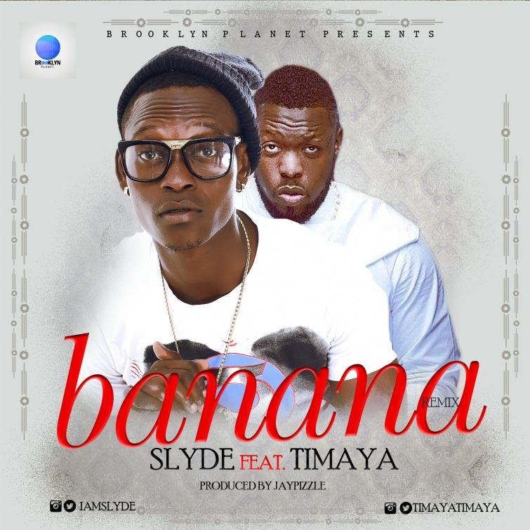Slyde - Banana (Remix) ft Timaya [AuDio]