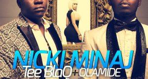 Tee Blaq - Nicki Minaj ft Olamide [AuDio]