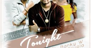 DJ Xclusive - Tonight ft Banky W & Niyola [AuDio]