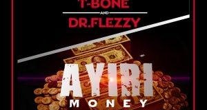 T-bone & Dr Flezzy - Ayiri Money [AuDio]