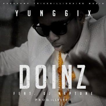 Yung6ix - Doinz ft DJ Neptune [AuDio]