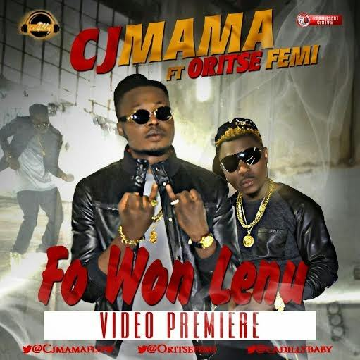 CJ-Mama - Fo Won Lenu ft Oritse Femi [ViDeo]