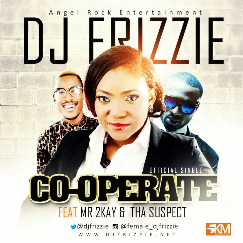 Dj Frizzie - Co-operate ft Mr 2kay & Tha Suspect [AuDio]