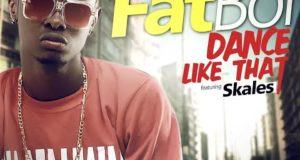 FatBoi - Dance Like That ft Skales [AuDio]