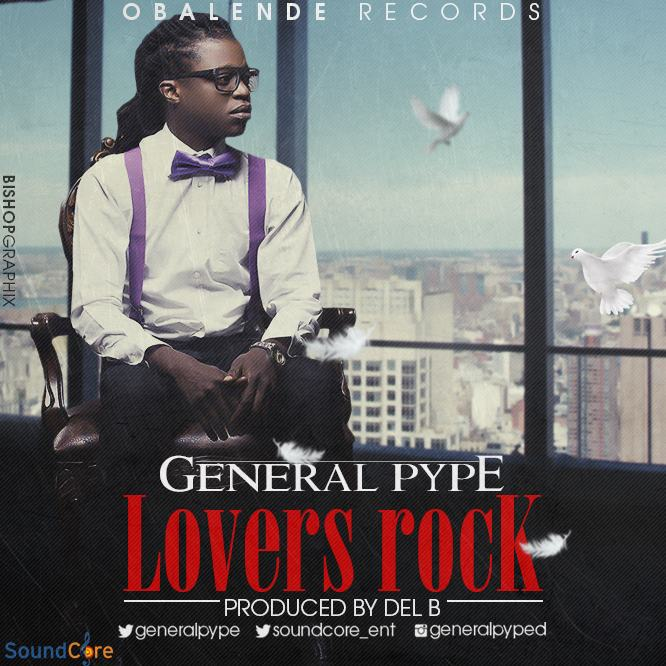General Pype - Lovers Rock [AuDio]