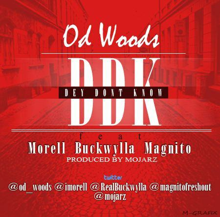 OD Woods - Dey Don't Know ft Morell, Buckwylla, Magnito [AuDio]