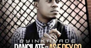 Oyinkanade – Dancilate + As E Dey Go [AuDio]