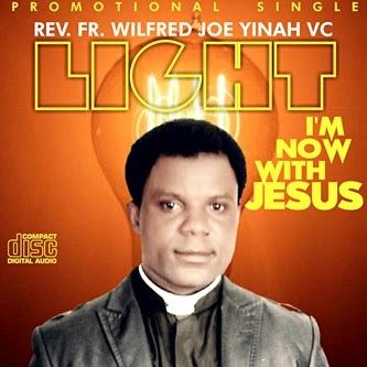 Rev. fr. Wilfred Joe Yinah VC - I'm Now With Jesus [AuDio]