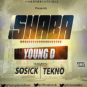 Young D - Shaba ft Tekno & Sossick [AuDio]