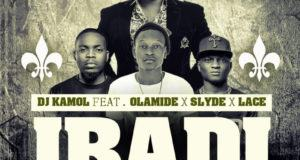 DJ Kamol - Ibadi ft Olamide, Lace & Slyde [AuDio]