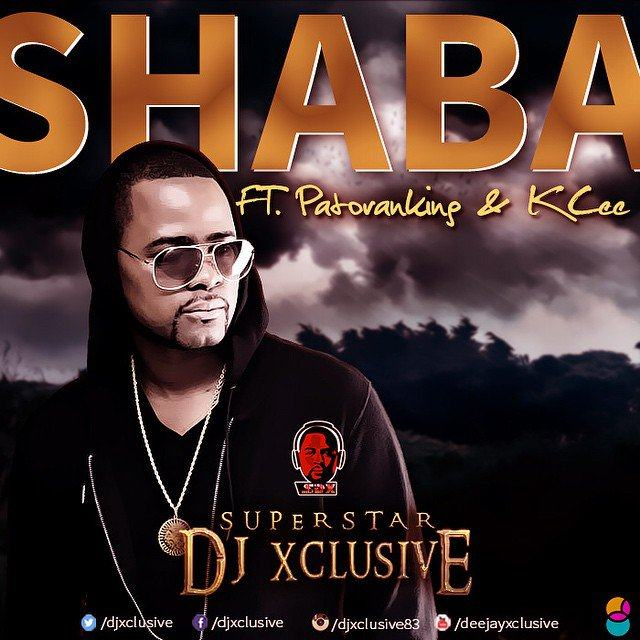 DJ Xclusive - Shaba ft KCee & Patoranking [AuDio]