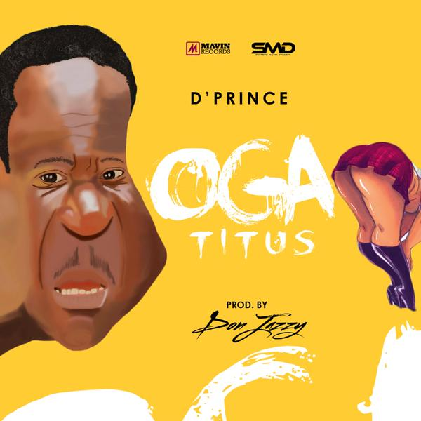 D'Prince - Oga Titus ft Don Jazzy [AuDio]