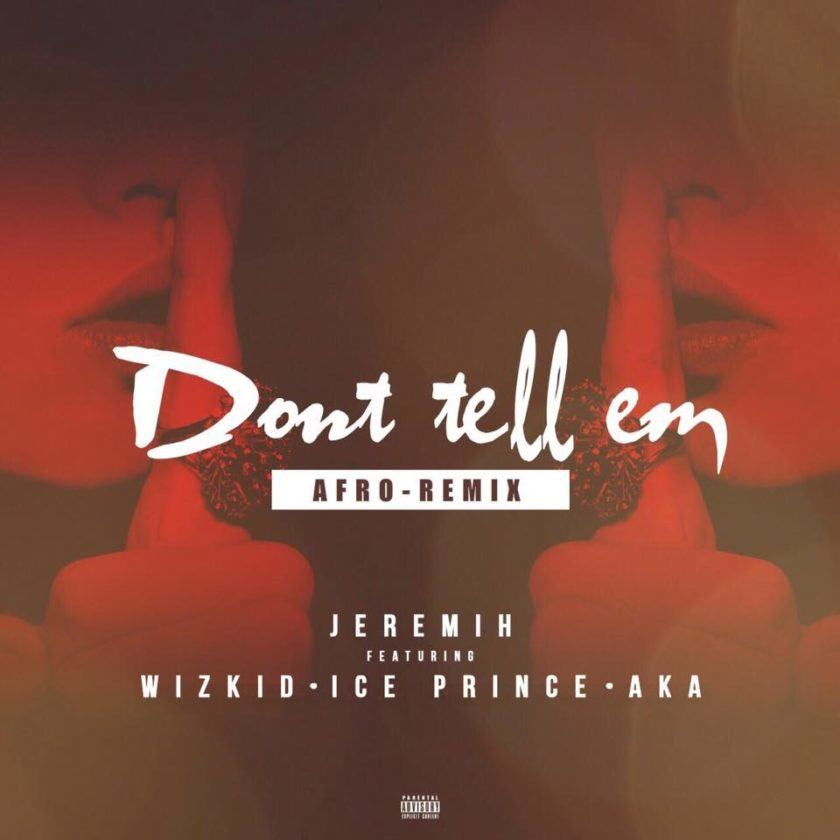 Jeremih - Don't Tell Em (Afro Remix) ft Wizkid, Ice Prince, AKA [AuDio]