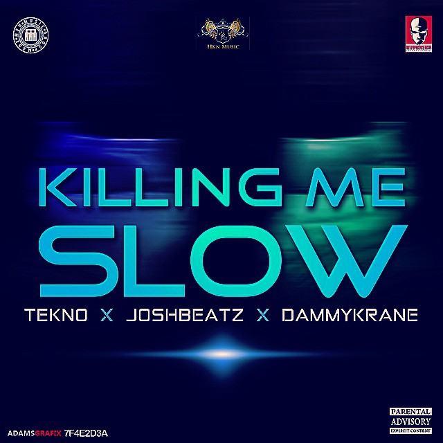 Joshbeatz - Killing Me Slow ft Tekno & Dammy Krane [AuDio]