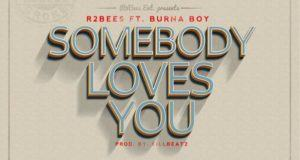 R2Bees - Somebody Loves You ft Burna Boy [AuDio]