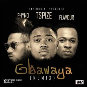 Tspize - Gbawaya (Remix) ft Phyno & Flavour [AuDio]