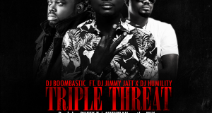 Dj Boombastic - Triple Threat ft Dj Jimmy Jatt & Dj Humility [AuDio]