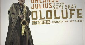 Orlando Julius - Ololufe (Remix) ft Seyi Shay [AuDio]