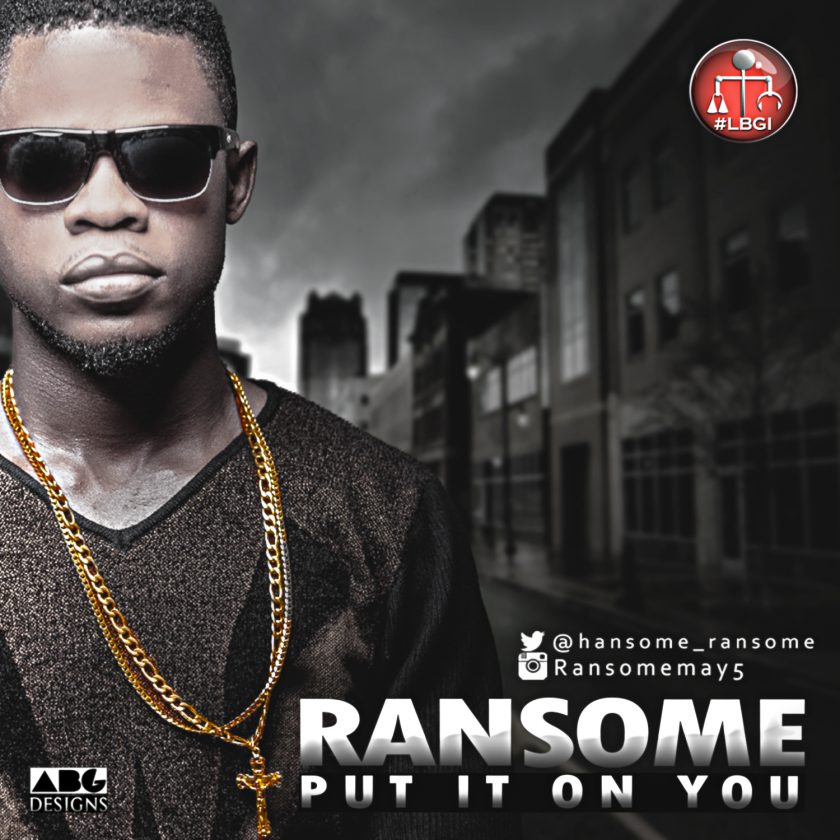 Ransome - Put It On You