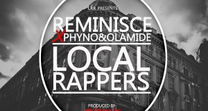 Reminisce - Local Rappers ft Olamide & Phyno