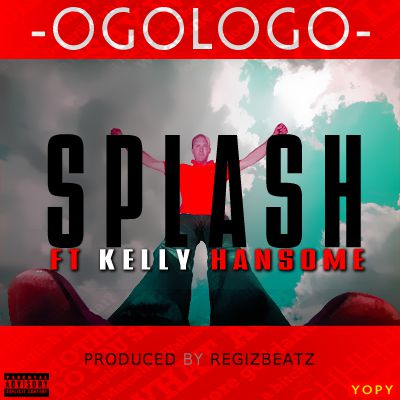 Splash – Ogologo ft Kelly Hansome [AuDio]