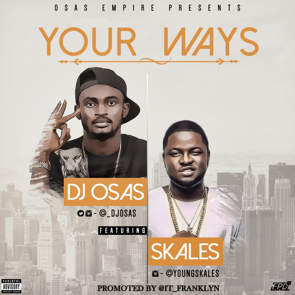 Dj Osas – Your Ways ft Skales [AuDio]