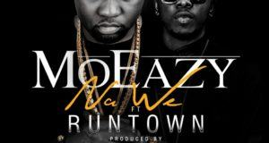 Mo Eazy - Na We ft Runtown [AuDio]