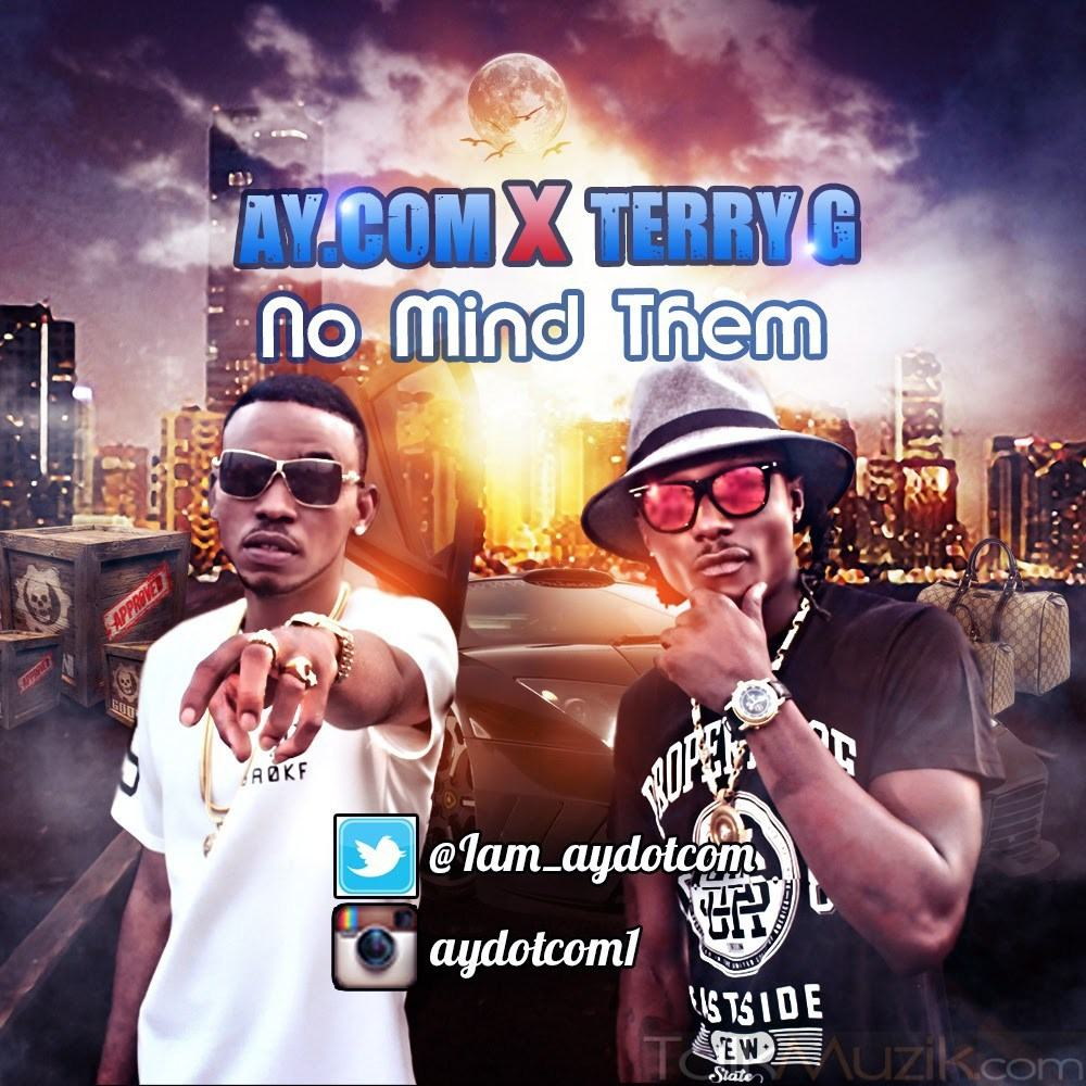 AY.Com – No Mind Them ft Terry G [ViDeo]