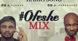 Dj Osas ft Harrysong - Ofeshe [MixTape]