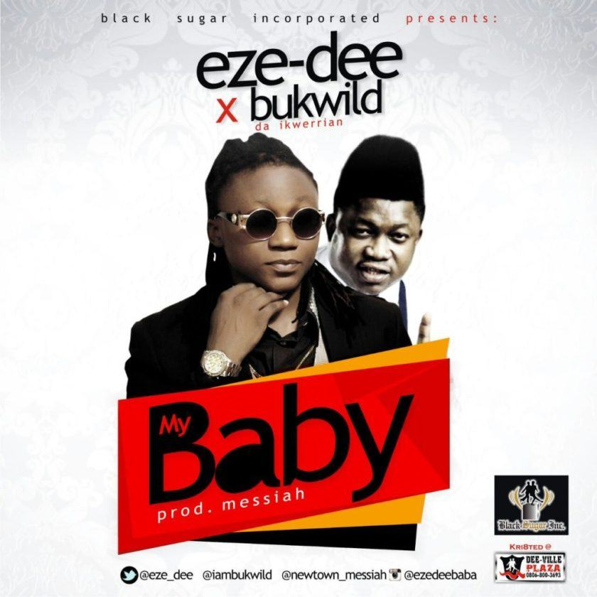 Eze-Dee - My Baby ft Bukwild [AuDio]