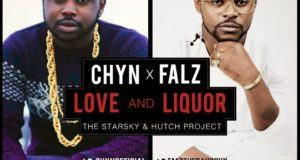 Falz x Chyn - Love and Liquor [AuDio]