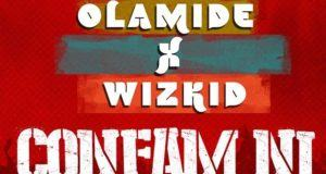 Olamide - Confam Ni ft Wizkid [AuDio]