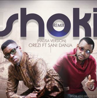 Orezi - Shoki (Hausa Version) ft Sani Danja [ViDeo]