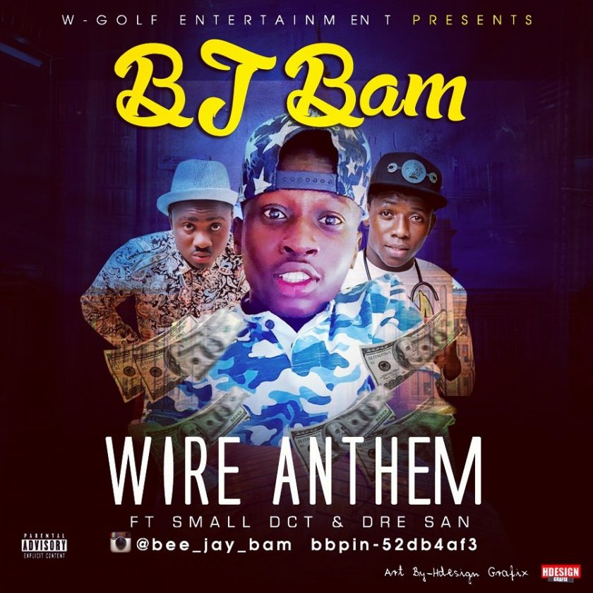 BJ Bam - Wire Anthem ft Dre San & Small Doctor