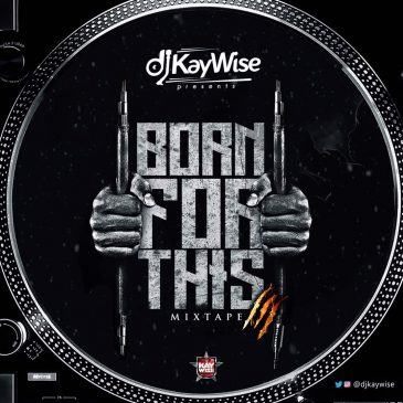 DJ Kaywise – Born For This [MixTape]