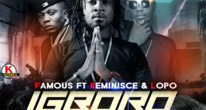 Famous - Igboro Remix ft Reminisce & Lopo [AuDio]