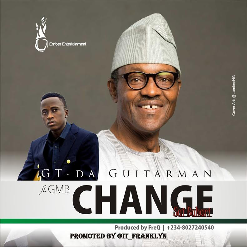 GT Da Guitarman – CHANGE (Sai Buhari) [AuDio]