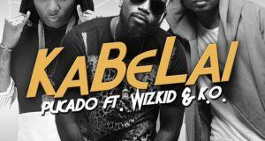 Pucado – Kabelai ft Wizkid & K.O [AuDio]
