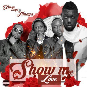Urban Boys - Show Me Love ft Timaya [AuDio]
