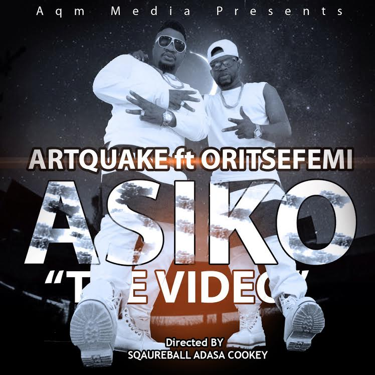 ArtQuake – Asiko ft Oritse Femi [ViDeo]