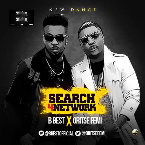 B Best - Search 4 Network ft Oritse Femi [AuDio]