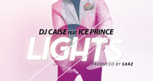 DJ Caise - Lights ft Ice Prince