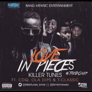 Killertunes - Love in Pieces ft CDQ, Ola Dips & T-Classic [AuDio]