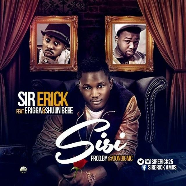 Sir Erick – Sisi ft Erigga & Shuun Bebe [AuDio]